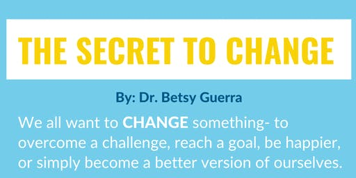 The Secret to Change: FREE WORKSHOP! By: Better With Betsy