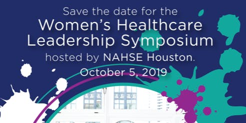 Women's Healthcare Leadership Symposium Hosted by the Houston NAHSE Chapter