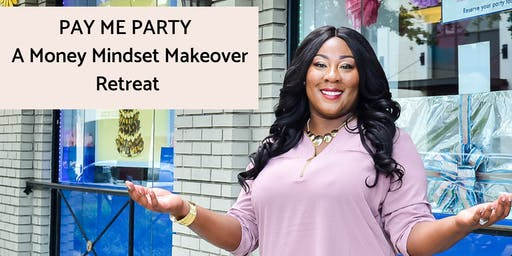 Pay Me Party: A Money Mindset Makeover Retreat