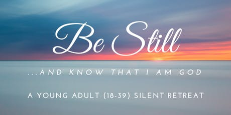 Be Still: A Young Adult (18-39) Silent Retreat tickets