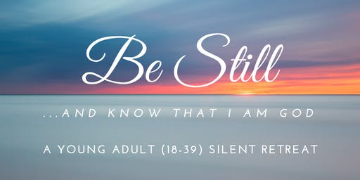 Be Still: A Young Adult (18-39) Silent Retreat