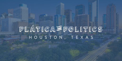Plática and Politics: Houston