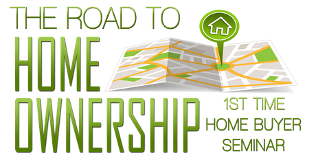 The Road to Homeownership 1st Time Homebuyer Seminar tickets