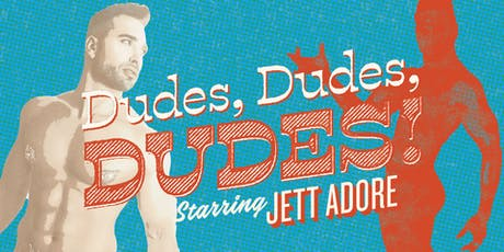 Dudes, Dudes, Dudes! An all Male (presenting) Revue! tickets