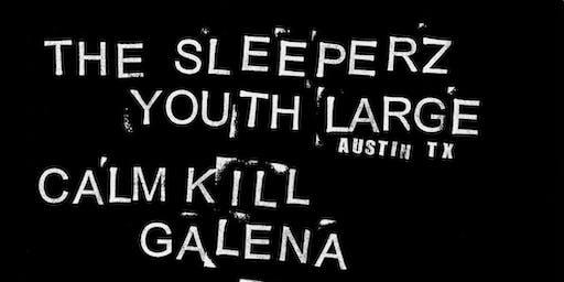The Sleeperz + Youth Large (Austin, TX) + Calm Kill + Galena