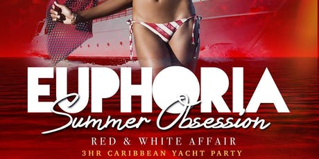 """EUPHORIA """"Summer Obsession"""" 3hr Caribbean Yacht Party (Red & White Affair) tickets"""