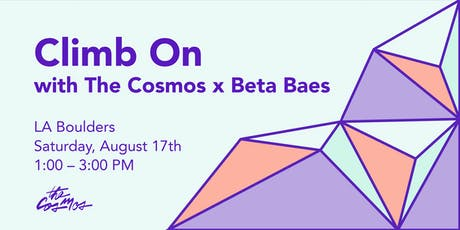 Climb On with The Cosmos x Beta Baes tickets