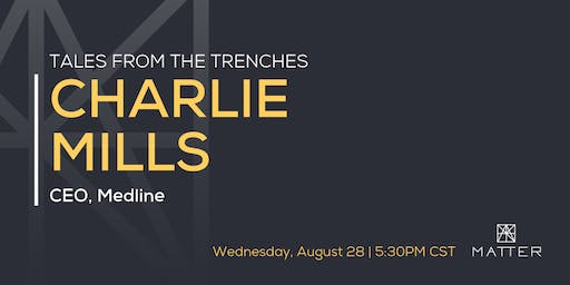 Tales from the Trenches: Charlie Mills, CEO of Medline