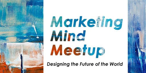 Marketing Mind Meetup: Designing the Future of the World
