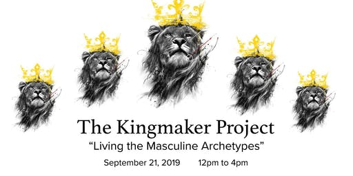 Kingmaker: Living the Masculine Archetypes