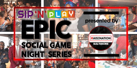 Sip N Play Epic Social Game Night Series  by #RaiseNationBaltimore tickets
