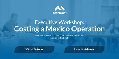 Executive Workshop: Costing a Mexico Operation (Phoenix)
