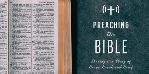 Preaching the Bible: Sharing Our Story of Grace, Greed, and Grief