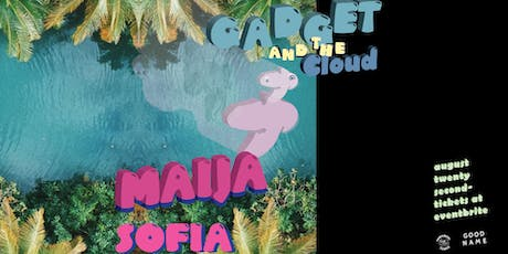 Maija Sofia / Gadget & The Cloud / Good Name tickets