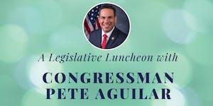 Legislative Luncheon with Congressman Pete Aguilar