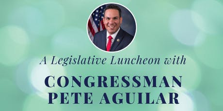 Legislative Luncheon with Congressman Pete Aguilar tickets