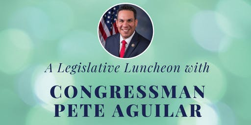 Legislative Luncheon with Congressman Pete Aguilar
