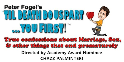 """Peter Fogel's """"Til Death Do Us Part... You First!"""" True Confessions about Marriage, Sex, & other things that end prematurely   Directed by CHAZZ PALMINTERI (A Bronx Tale, The Usual Suspects)"""