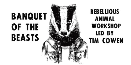 Banquet of the Beasts: Rebellious Animal Workshop led by Tim Cowen