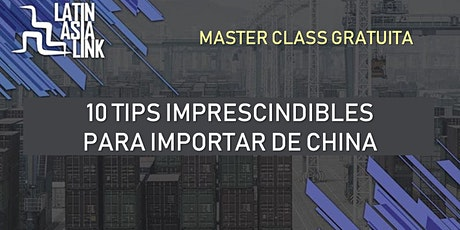 MASTER CLASS LOS 10 TIPS IMPRESCINDIBLES AL IMPORTAR DE CHINA. ONLINE boletos