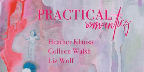 Practical Romantics: New ART by Heather Klausa,  Colleen Walsh, & Liz Wolf tickets