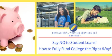 Say NO to Student Loans!: How to Fully Fund College the Right Way! tickets