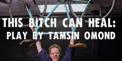 This Bitch Can Heal: Play by Tamsin Omond