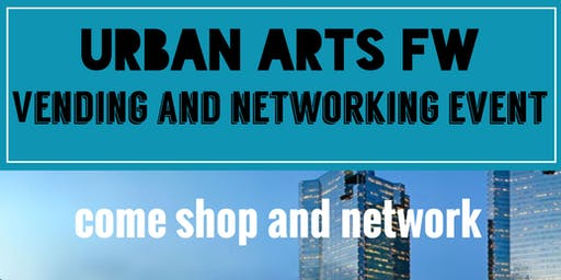 Urban Arts Fort Worth Vendor and Networking