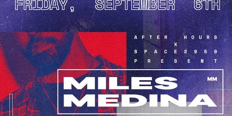 After Hours x Space2950 Present: MILES MEDINA tickets