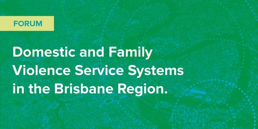 Domestic and Family Violence Service Systems in the Brisbane Region