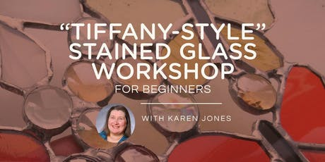 """""""TIFFANY-STYLE"""" Stained Glass Workshop for Beginners* - March 2020 tickets"""