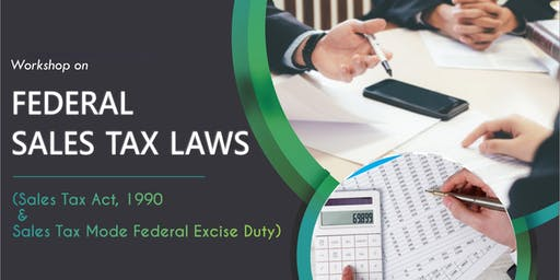 Workshop on  Federal Sales Tax Laws (Sales Tax Act, 1990 & Sales Tax Mode Federal Excise Duty)