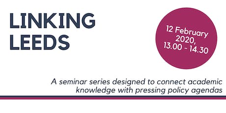 'Linking Leeds' Seminar - 12 February tickets
