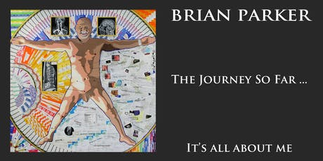 Brian Parker - The Journey so far .... Private view tickets