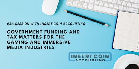 Government funding and tax matters for the gaming and immersive media industries: A Q&A session with Insert Coin Accounting tickets