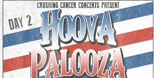 Day 2 Crushing cancer concert series presents Hoova Palooza