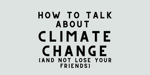 How To Talk About Climate Change (and not lose your friends)