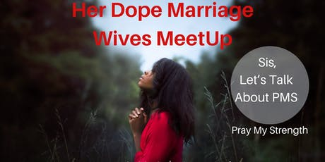HER Dope Marriage Wives Meetup - Let's Talk About PMS (Pray My Strength) tickets