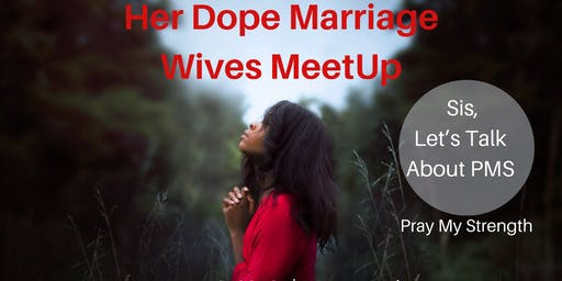 HER Dope Marriage Wives Meetup - Let's Talk About PMS (Pray My Strength)