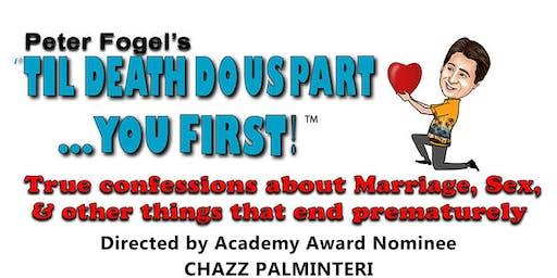 "Peter Fogel's ""Til Death Do  Us Part... You First!"" Dir. by CHAZZ PALMINTERI"