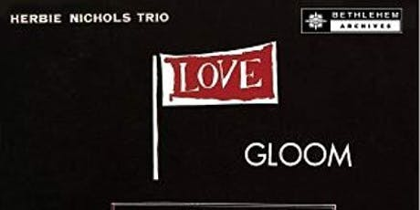 PAUL GIALLORENZO TRIO  perform HERBIE NICHOLS'  LOVE, GLOOM, CASH, LOVE tickets