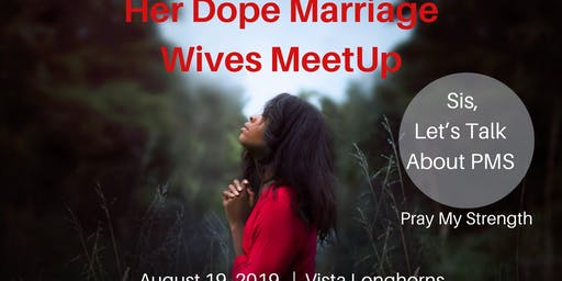 HER Dope Marriage Wives MeetUp - Let's Talk About PMS