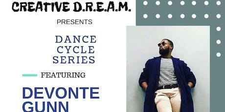 CREATIVE D.R.E.A.M. DANCE CYCLE SERIES: DEVONTE GUNN tickets