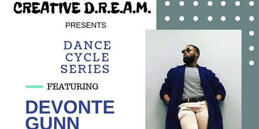 CREATIVE D.R.E.A.M. DANCE CYCLE SERIES: DEVONTE GUNN