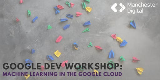 Google Dev Workshop: Machine Learning in the Google Cloud