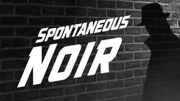 """Spontaneous Noir: An Improvised Piece of Pulp"""