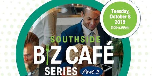 Southside Biz Cafe Series Part III