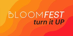 BloomFest 2019 - TURN IT UP