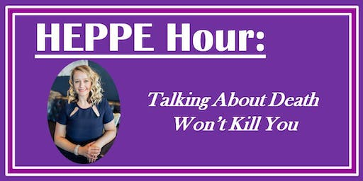 HEPPE Hour: Talking about Death Won't Kill You