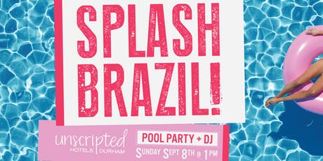 Splash Brazil Pool Party at Unscripted Durham tickets